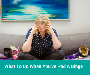What To Do When You've Had a Binge?